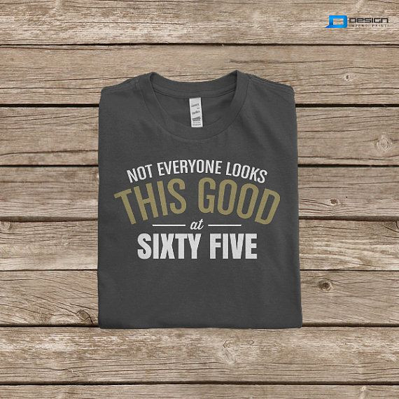 Best ideas about 65Th Birthday Gift Ideas For Dad . Save or Pin 65th Birthday TShirt Great 65th Birthday by Now.