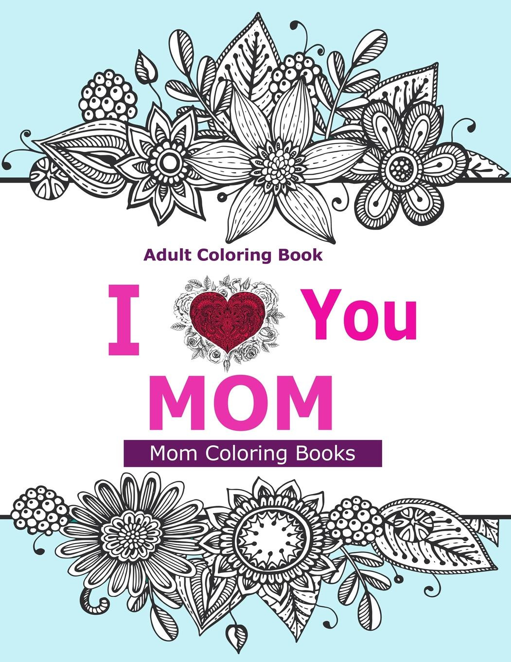 Adult Coloring Books Walmart  Adult Coloring Books I Love You Mom A Coloring Book for
