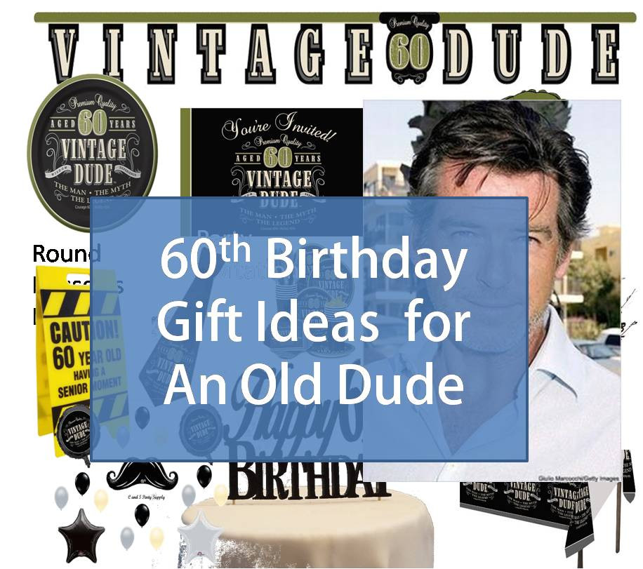 Birthday Gift Ideas For 60 Year Old Man  Best Gift Idea 60th Birthday Gift Ideas for An Old Dude
