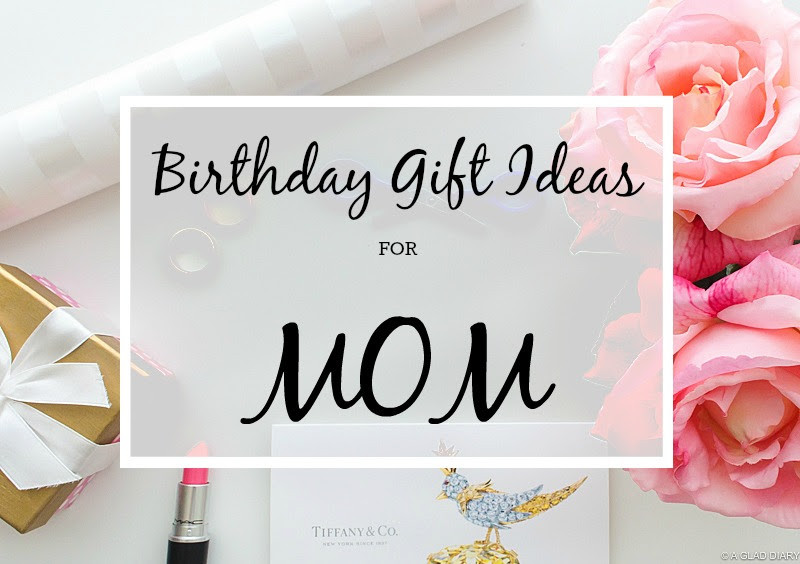 Birthday Gift Ideas Mom  A Glad Diary Birthday Gift Ideas for Mom