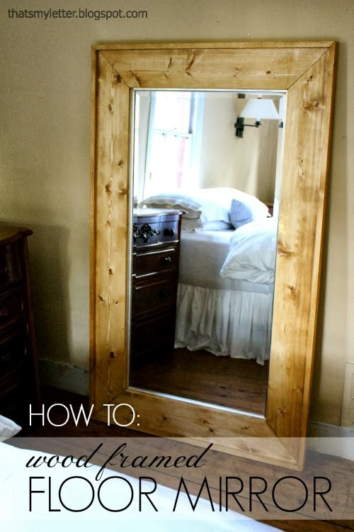 Best ideas about DIY Floor Mirror . Save or Pin That s My Letter DIY Framed Floor Mirror Now.
