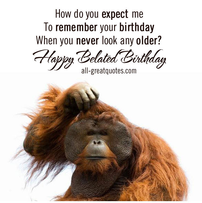Funny Belated Birthday Wishes  25 Very Best Belated Birthday Wishes And s