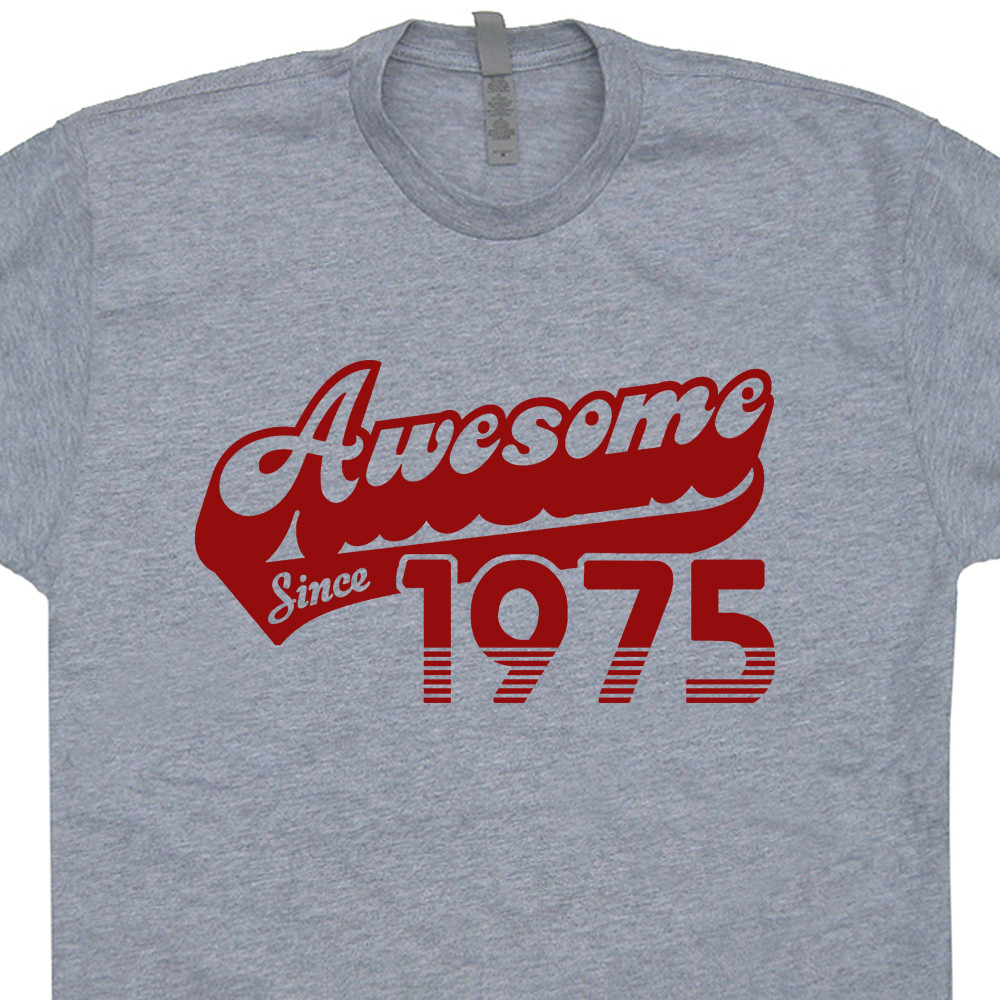 Best ideas about Funny Birthday T Shirts . Save or Pin Awesome Since 1975 T Shirt Now.