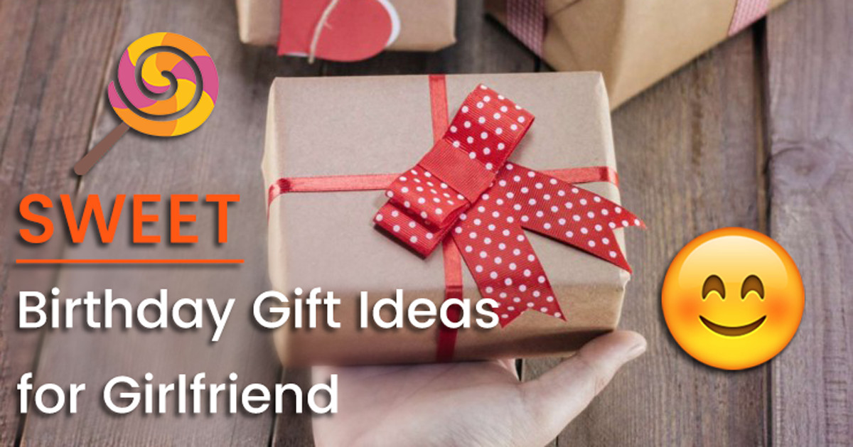 Gift Ideas For Girlfriend Birthday  Sweet Birthday Gift Ideas for Girlfriend