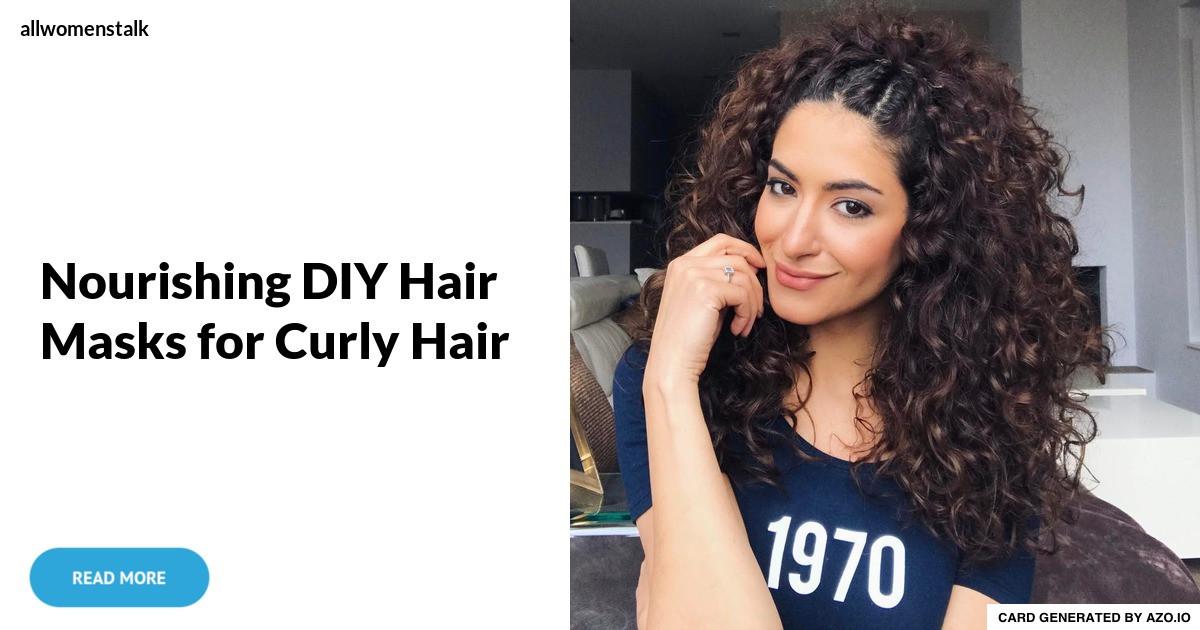 Hair Mask For Curly Hair DIY  Nourishing DIY Hair Masks for Curly Hair …