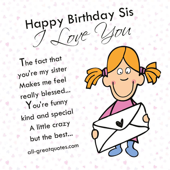 Best ideas about Happy Birthday Sis Funny Quotes . Save or Pin Happy Birthday Sis I Love You s and Now.