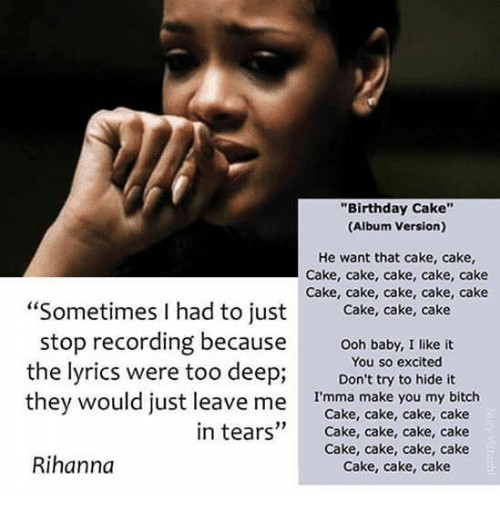 Rihanna Birthday Cake Lyrics  25 Best Memes About Cake Cake Cake Cake