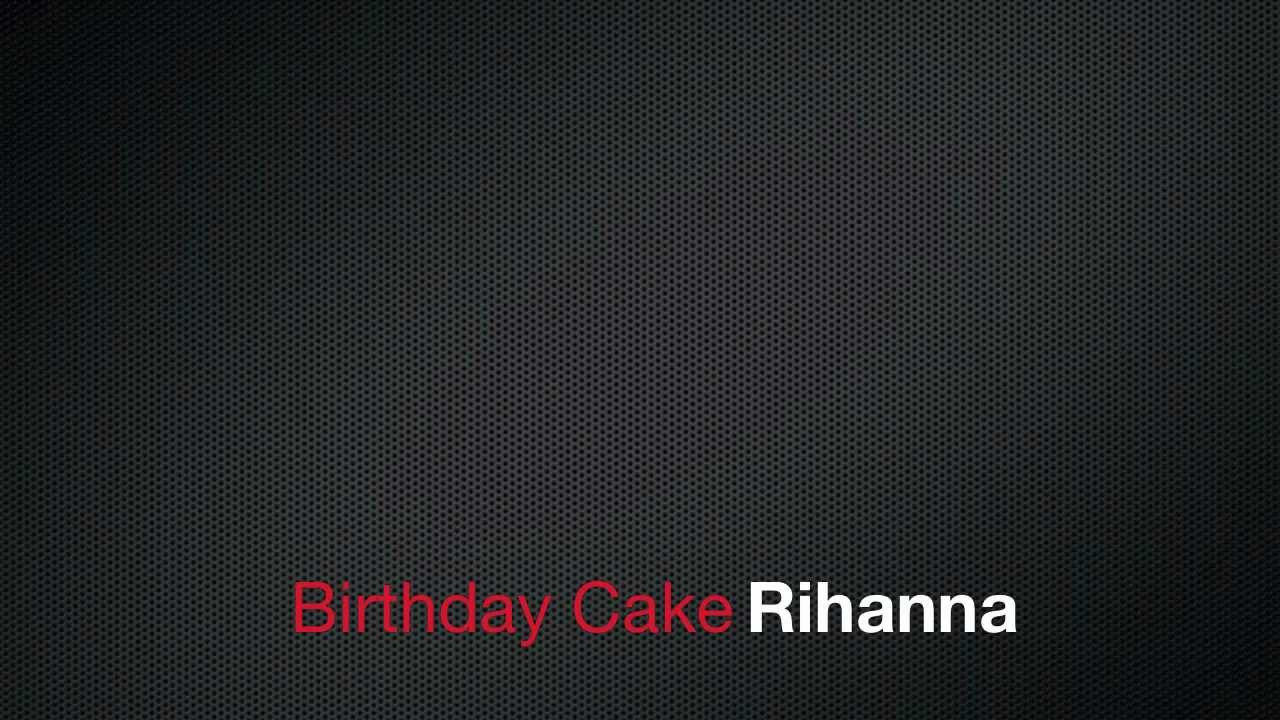 Rihanna Birthday Cake Lyrics  Birthday CAKE Remix Rihanna feat Chris Brown Lyrics