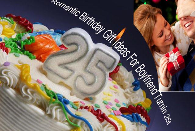 Romantic Boyfriend Gift Ideas  Romantic Birthday Gift Ideas For Boyfriend Turning 25