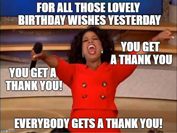 Best ideas about Thank You For The Birthday Wishes Meme . Save or Pin Oprah You Get A Meme Imgflip Now.