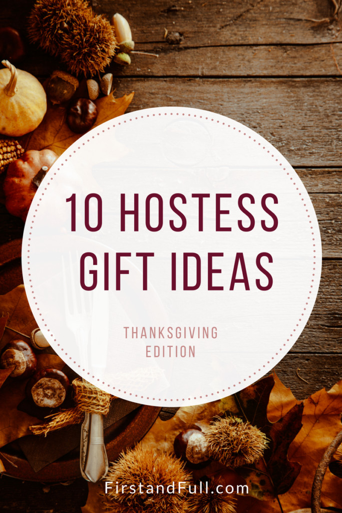 Thanksgiving Hostess Gift Ideas  10 Hostess Gift Ideas Thanksgiving Edition First and Full