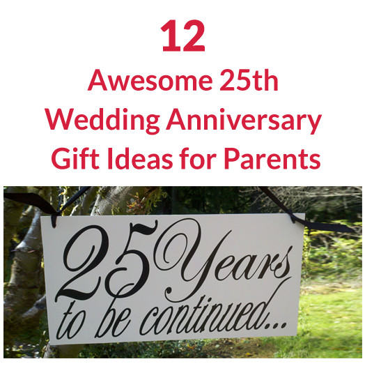 Best ideas about 25Th Anniversary Gift Ideas For Parents . Save or Pin 12 Awesome 25th Wedding Anniversary Gift Ideas for Parents Now.