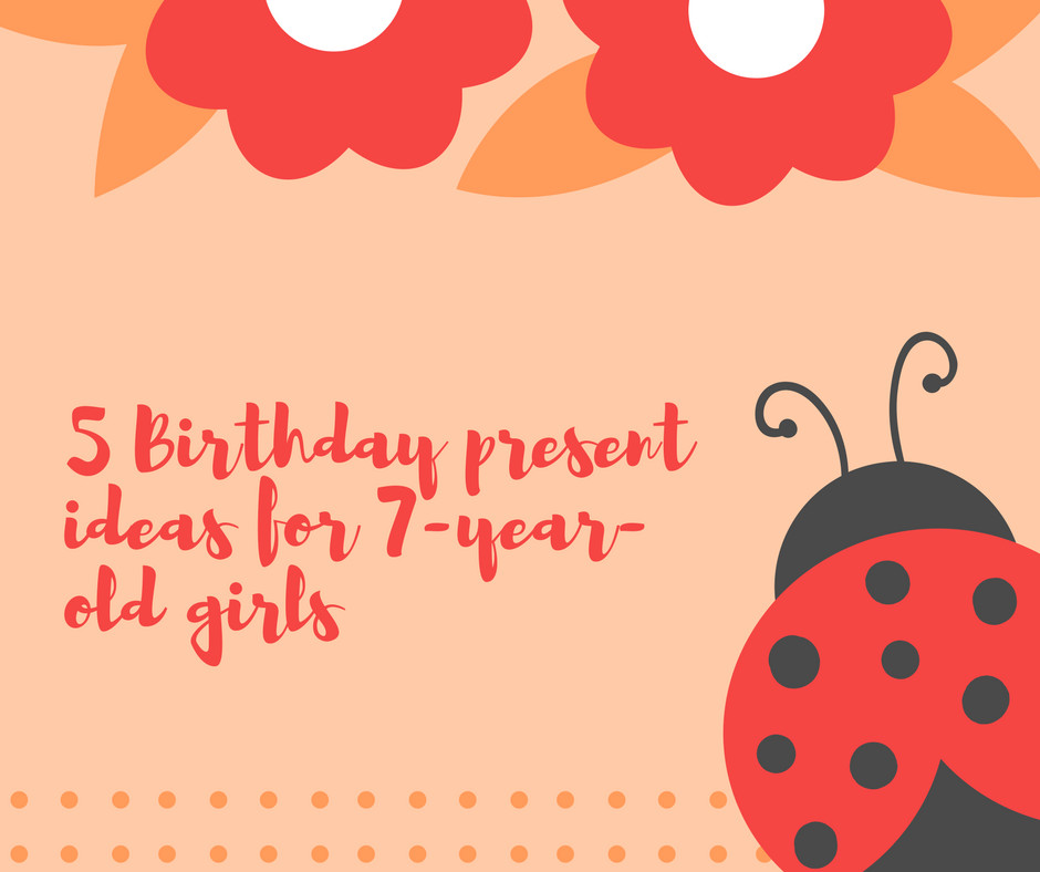 Best ideas about Birthday Gift Ideas For 7 Year Girl . Save or Pin 5 Birthday Present Gifts for 7 Year Old Girls Toys and Now.