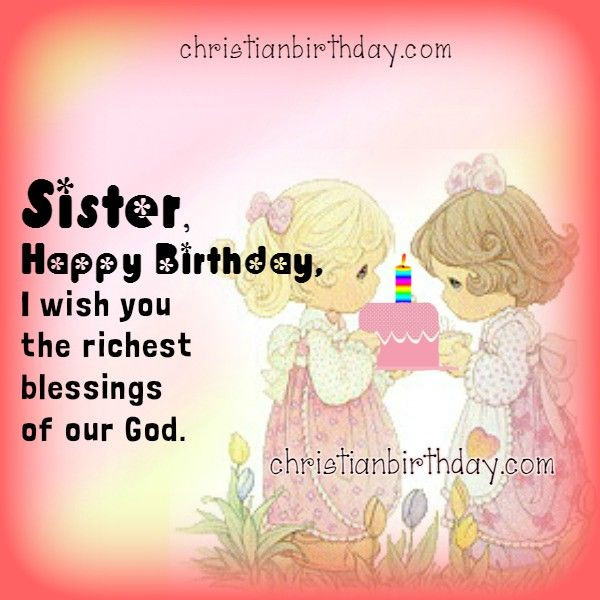 Best ideas about Christian Birthday Wishes For Sister . Save or Pin Sister Happy Birthday I Wish You The Richest Blessings Now.