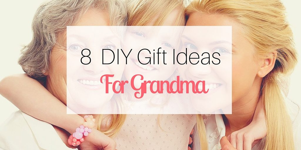 Best ideas about Gift Ideas For Grandma . Save or Pin 8 DIY Gift Ideas for Grandma Now.