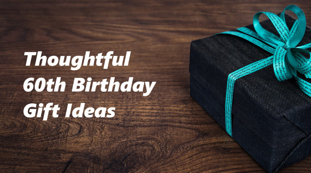 Best ideas about Gift Ideas For Womans 60th Birthday . Save or Pin 60th Birthday Gift Ideas To Stun and Amaze Now.