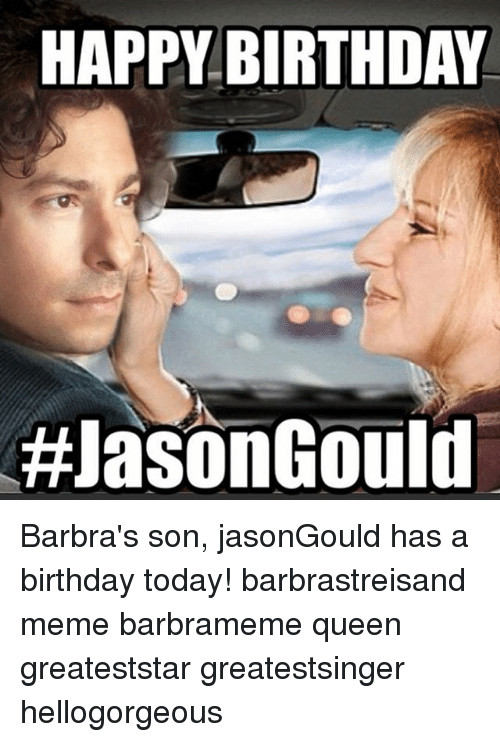 Best ideas about Happy Birthday Jason Funny . Save or Pin 25 Best Memes About Barbra Streisand Birthday and Queen Now.