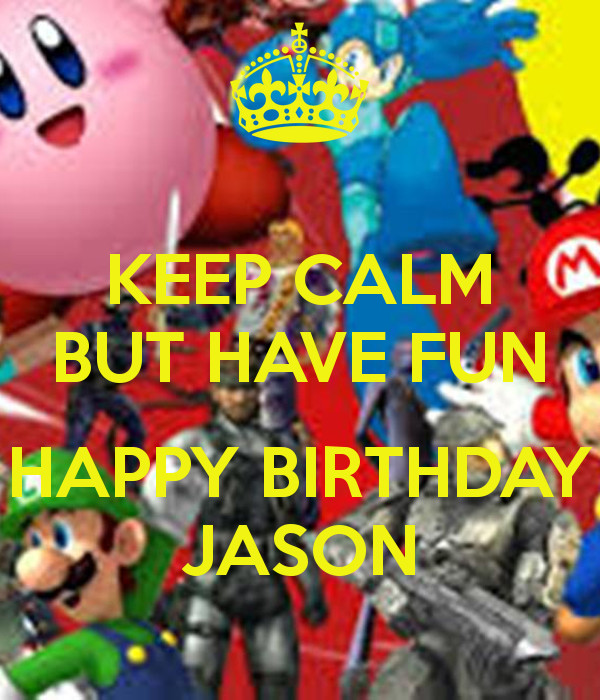 Best ideas about Happy Birthday Jason Funny . Save or Pin KEEP CALM BUT HAVE FUN HAPPY BIRTHDAY JASON Poster Now.