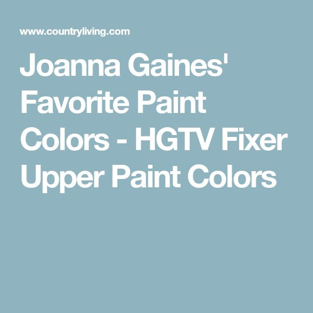 Best ideas about Joanna Gaines Favorite Paint Colors . Save or Pin Best 25 Fixer upper hgtv ideas on Pinterest Now.