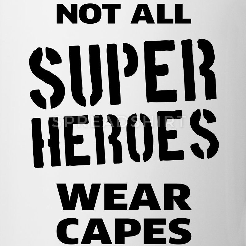 Best ideas about Not All Heroes Wear Capes Coloring Sheets For Kids . Save or Pin Not All Super Heroes Wear Capes Mug Now.