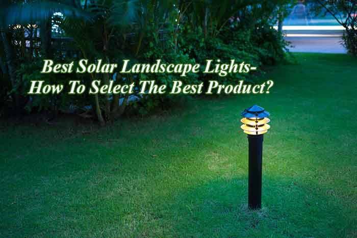 Best ideas about Best Solar Landscape Lights . Save or Pin Best Solar Landscape Lights How To Select The Best Now.