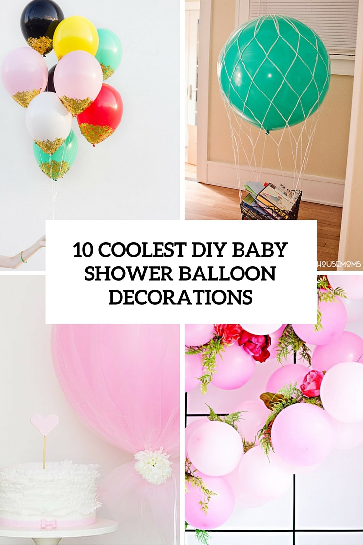 Best ideas about DIY Homemade Baby Shower Decorations . Save or Pin 10 Simple Yet Coolest DIY Baby Shower Balloon Decorations Now.