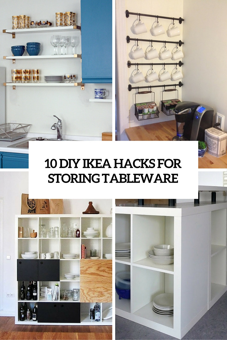 Best ideas about DIY Kitchen Storage Hacks . Save or Pin 10 DIY IKEA Hacks For Storing Tableware In Your Kitchen Now.