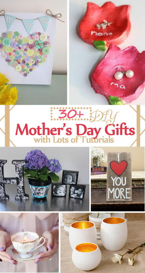 Best ideas about DIY Mother Day Gifts . Save or Pin 30 DIY Mother s Day Gifts with Lots of Tutorials 2017 Now.