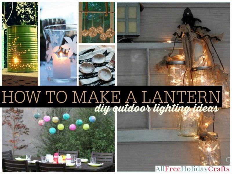 Best ideas about DIY Outdoor Lighting Ideas . Save or Pin How to Make a Lantern 41 DIY Outdoor Lighting Ideas Now.