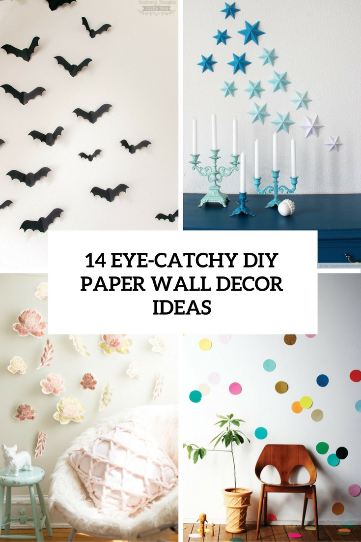 Best ideas about DIY Wall Decoration Ideas . Save or Pin 14 Eye Catchy DIY Paper Wall Décor Ideas Shelterness Now.