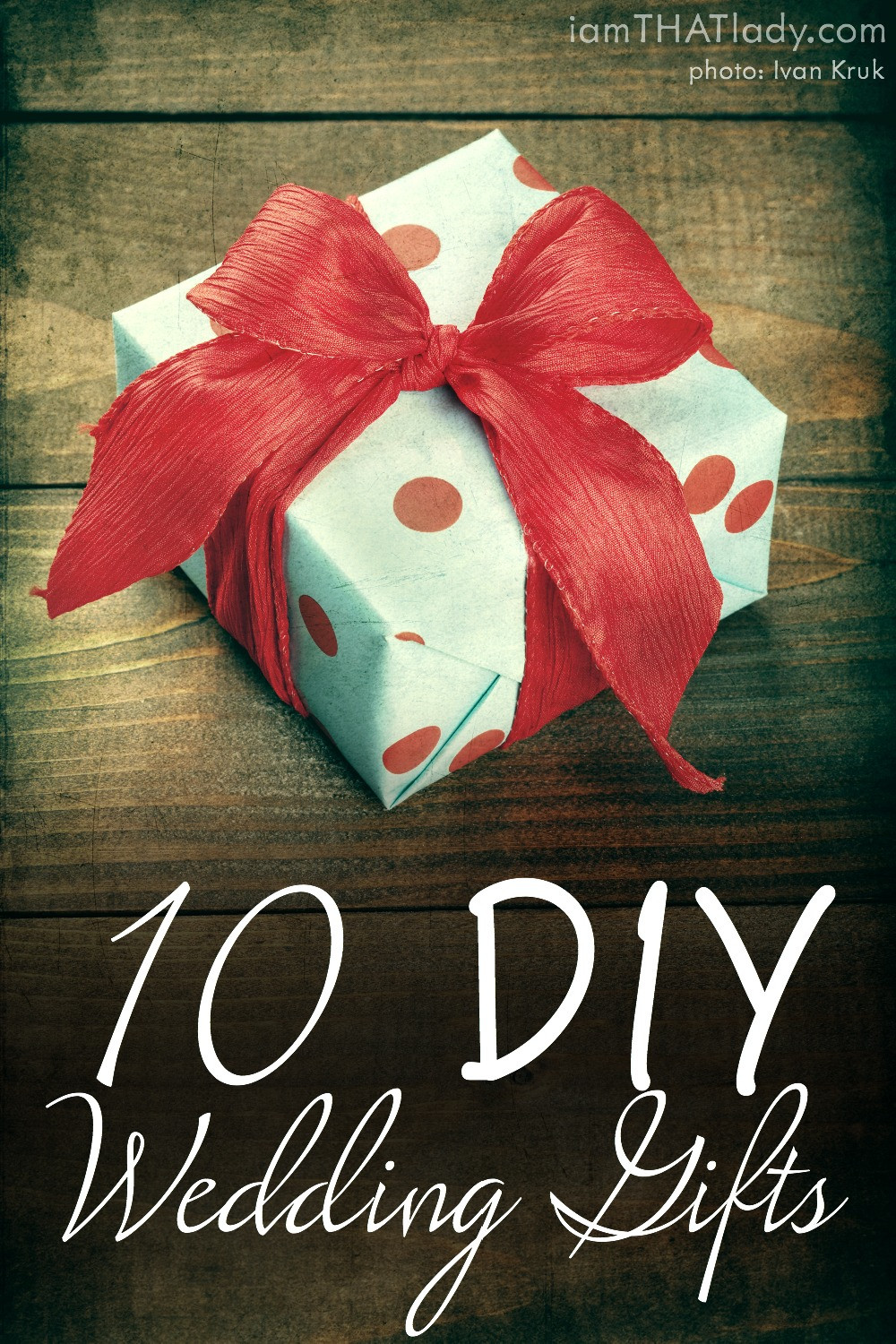 Best ideas about DIY Wedding Gifts . Save or Pin 10 DIY Wedding Gifts Lauren Greutman Now.