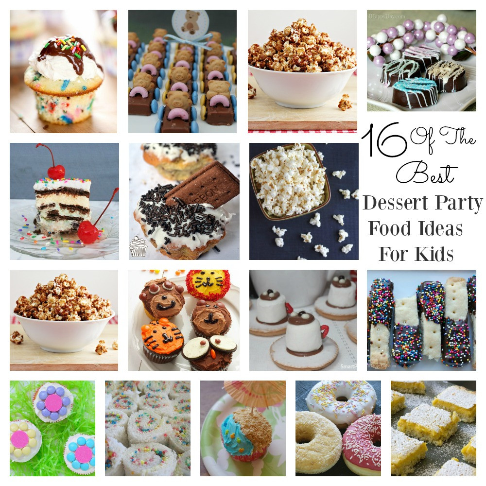 Best ideas about Ideas For Kids . Save or Pin 16 The Best Dessert Party Food Ideas For Kids Now.