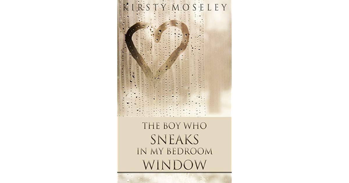 Best ideas about The Boy Who Sneaks In My Bedroom Window . Save or Pin The Boy Who Sneaks in my Bedroom Window by Kirsty Moseley Now.