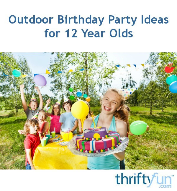 Best ideas about 12 Year Old Birthday Party . Save or Pin Outdoor Birthday Party Ideas for 12 Year Olds Now.