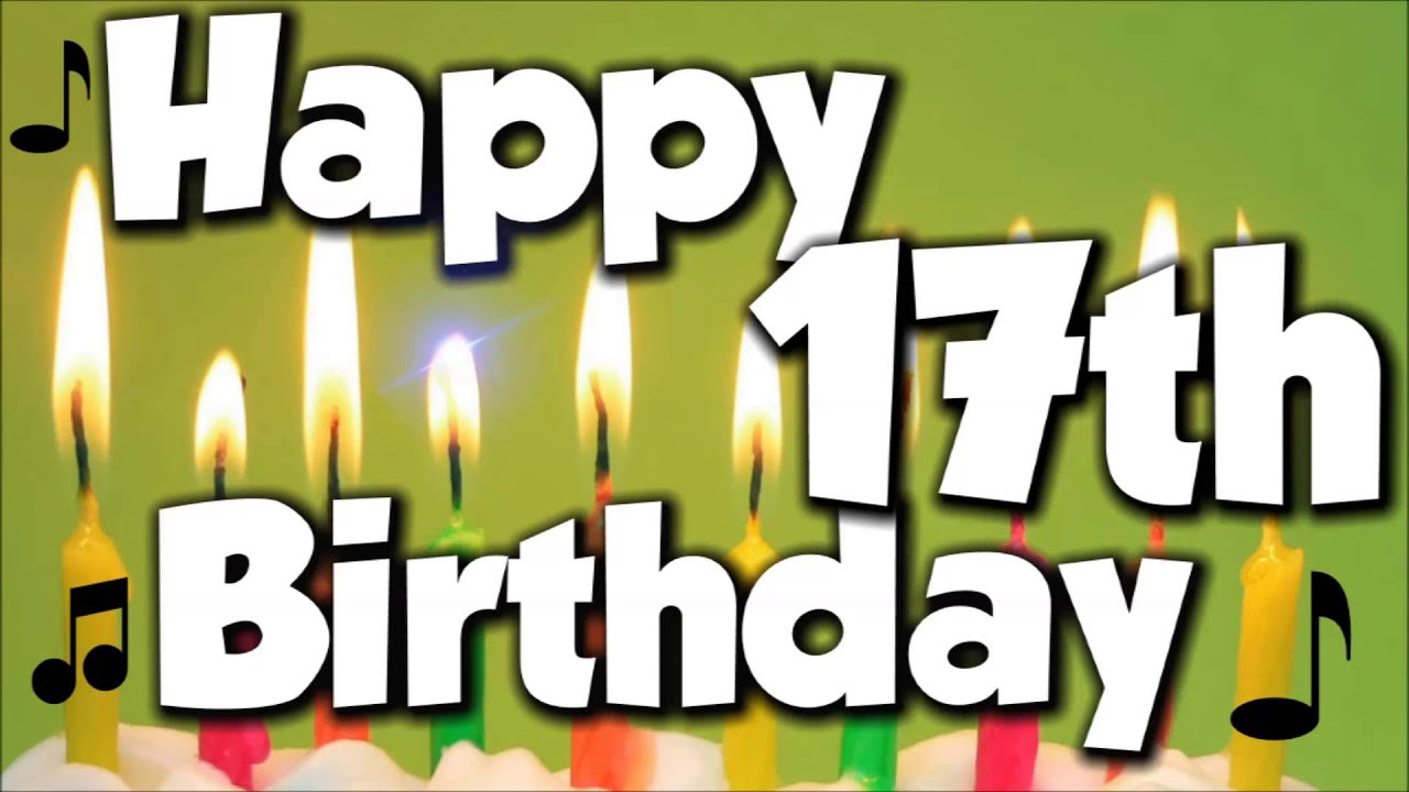 Best ideas about 17 Th Birthday Wishes . Save or Pin Happy 17th Birthday Happy Birthday To You Song Now.