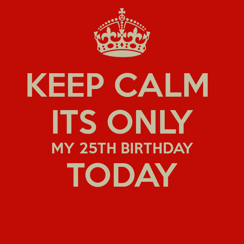 Best ideas about 25th Birthday Quotes . Save or Pin Keep Calm 25th Birthday Quotes QuotesGram Now.