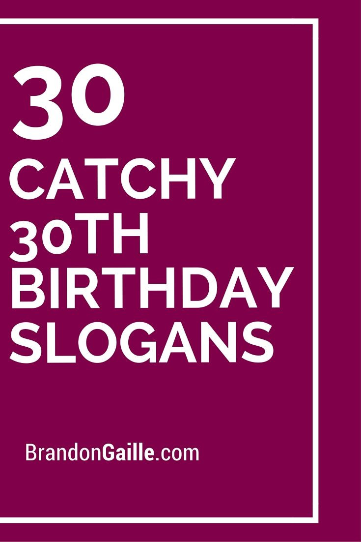 Best ideas about 30th Birthday Quotes . Save or Pin List of 101 Catchy 30th Birthday Slogans Now.