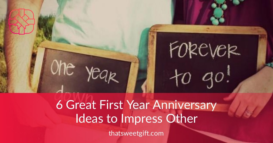 Best ideas about 6 Year Anniversary Gift Ideas . Save or Pin 6 Great First Year Anniversary Ideas to Impress Your Now.