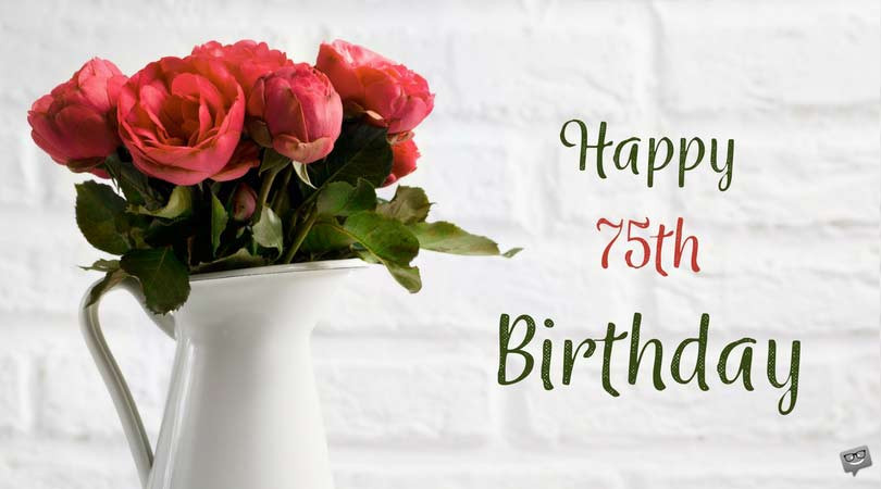Best ideas about 75th Birthday Wishes . Save or Pin 75th Birthday Wishes Now.