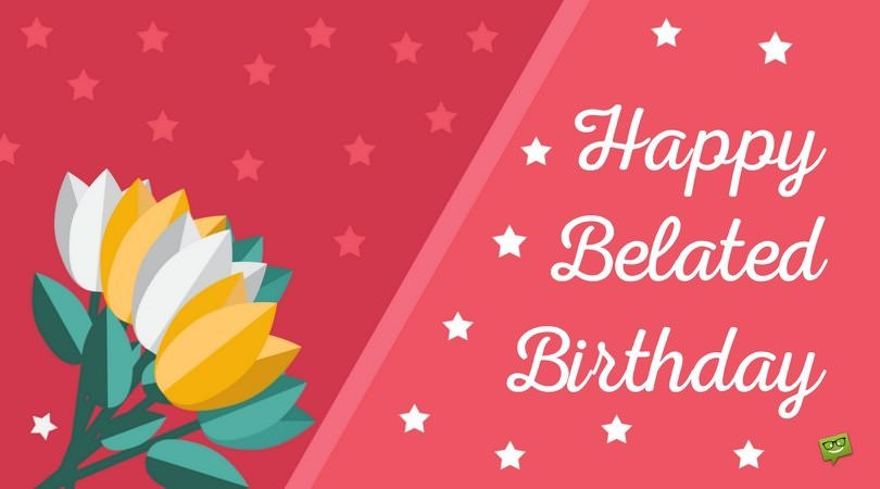Best ideas about Belated Birthday Wishes For Friend . Save or Pin Belated Birthday Wishes Now.