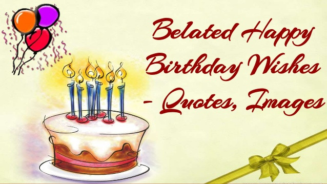 Best ideas about Belated Birthday Wishes Images . Save or Pin Belated Happy Birthday Wishes Quotes Now.