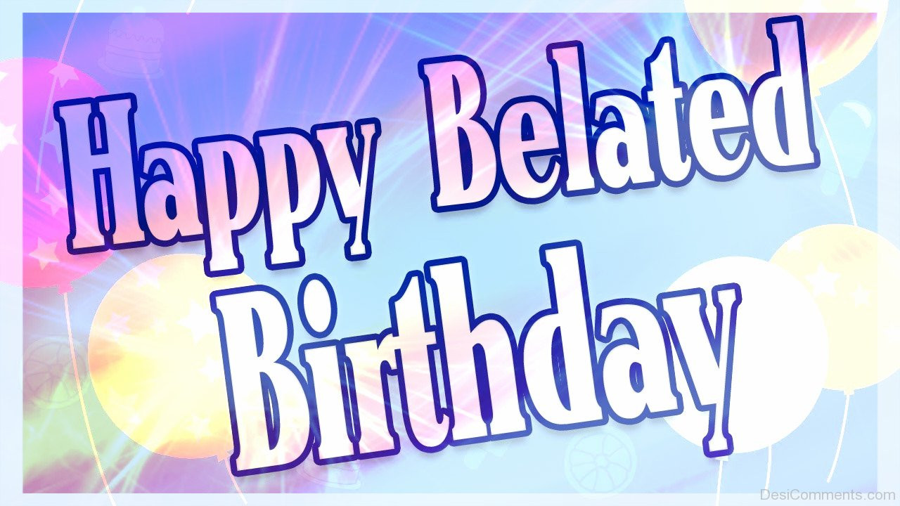 Best ideas about Belated Birthday Wishes Images . Save or Pin Belated Birthday Graphics for Now.