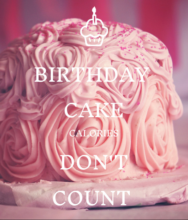 Best ideas about Birthday Cake Calories . Save or Pin BIRTHDAY CAKE CALORIES DON T COUNT Poster Now.