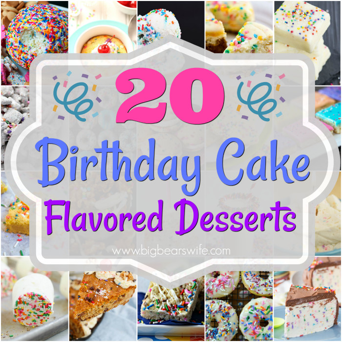 Best ideas about Birthday Cake Flavors . Save or Pin 20 Birthday Cake Flavored Desserts Big Bear s Wife Now.