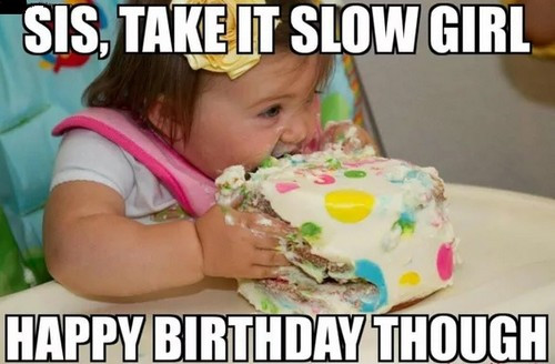 Best ideas about Birthday Cake Memes . Save or Pin 40 Birthday Memes For Sister Now.