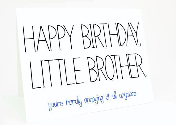 Best ideas about Birthday Quotes For Little Brother . Save or Pin Happy Birthday Little Brother You re Hardly Annoying At Now.