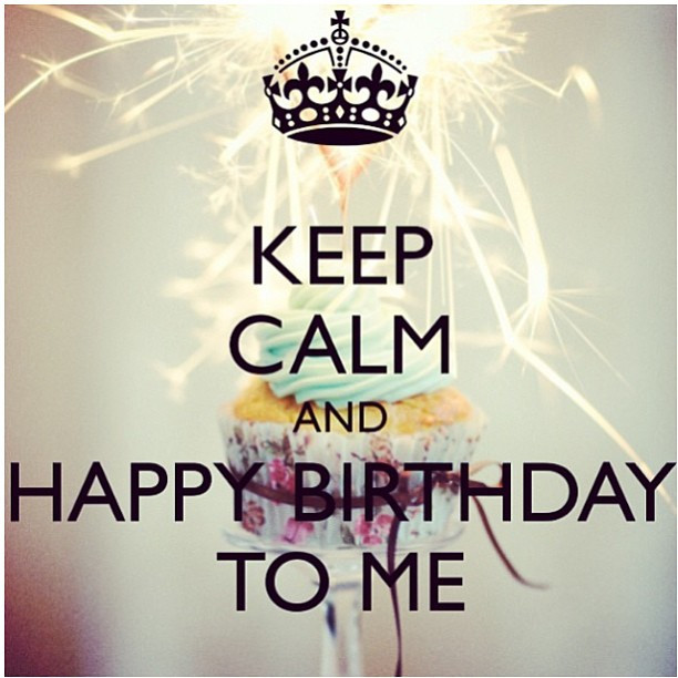 Best ideas about Birthday Quotes For Me . Save or Pin Keep Calm And Happy Birthday To Me s and Now.