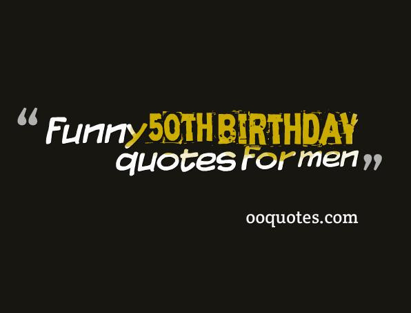 Best ideas about Birthday Quotes For Men . Save or Pin 30 amazing funny 50th birthday quotes for men – quotes Now.