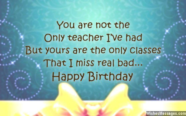 Best ideas about Birthday Quotes For Teacher . Save or Pin You are not the only teacher I've had but yours are the Now.