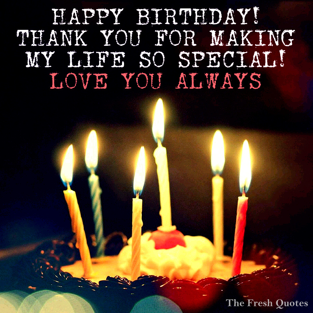 Best ideas about Birthday Thanks Quotes . Save or Pin Happy Birthday thank you for making my life so special Now.